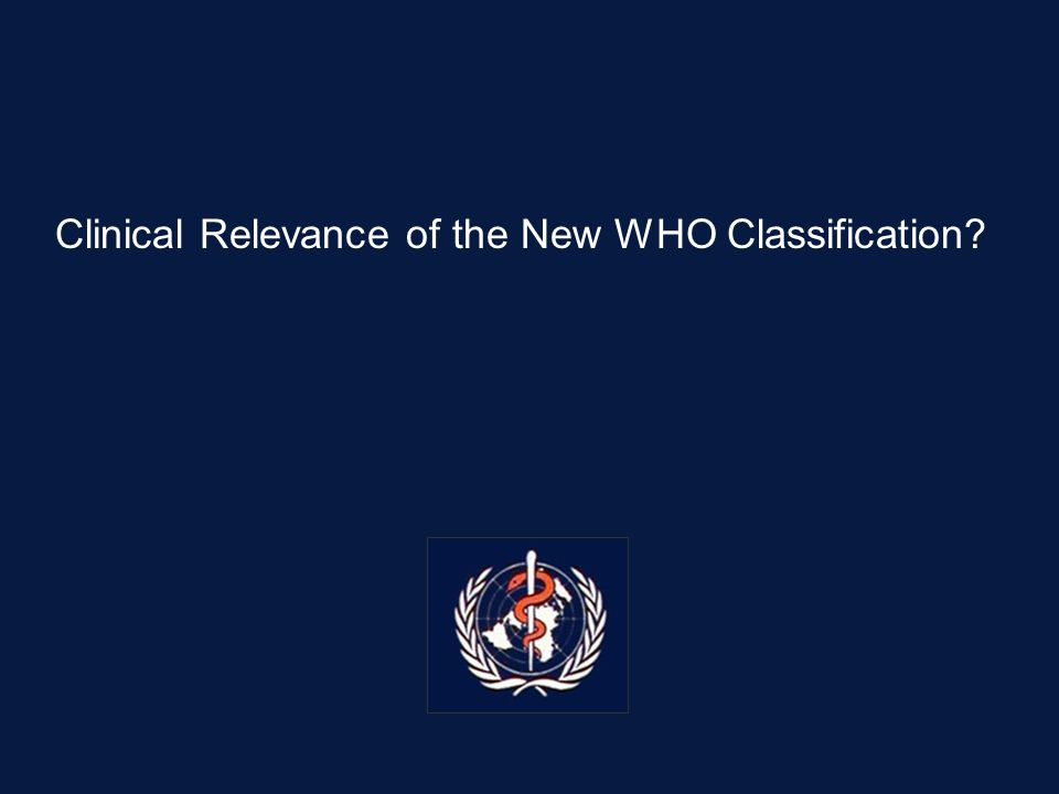 Clinical Relevance of the New WHO Classification