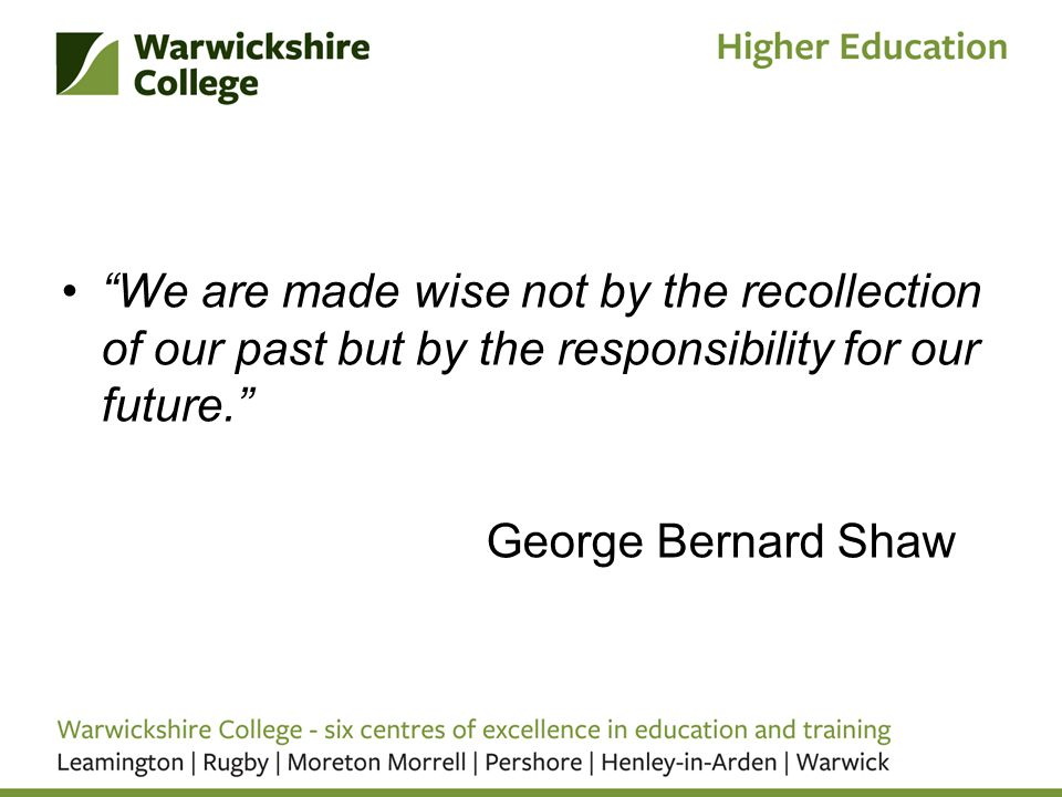 """We are made wise not by the recollection of our past but by the responsibility for our future."" George Bernard Shaw"