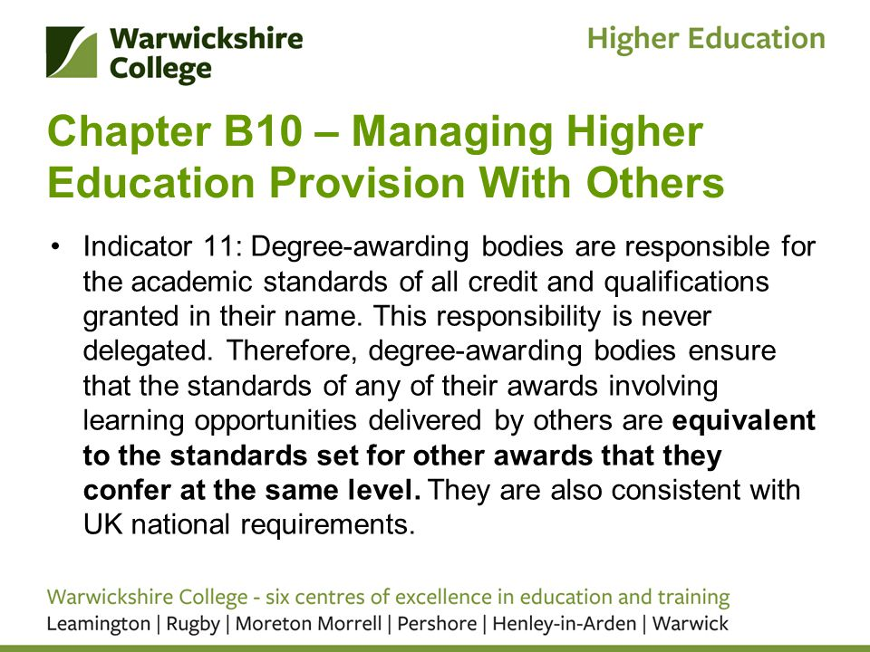 Chapter B10 – Managing Higher Education Provision With Others Indicator 11: Degree-awarding bodies are responsible for the academic standards of all credit and qualifications granted in their name.