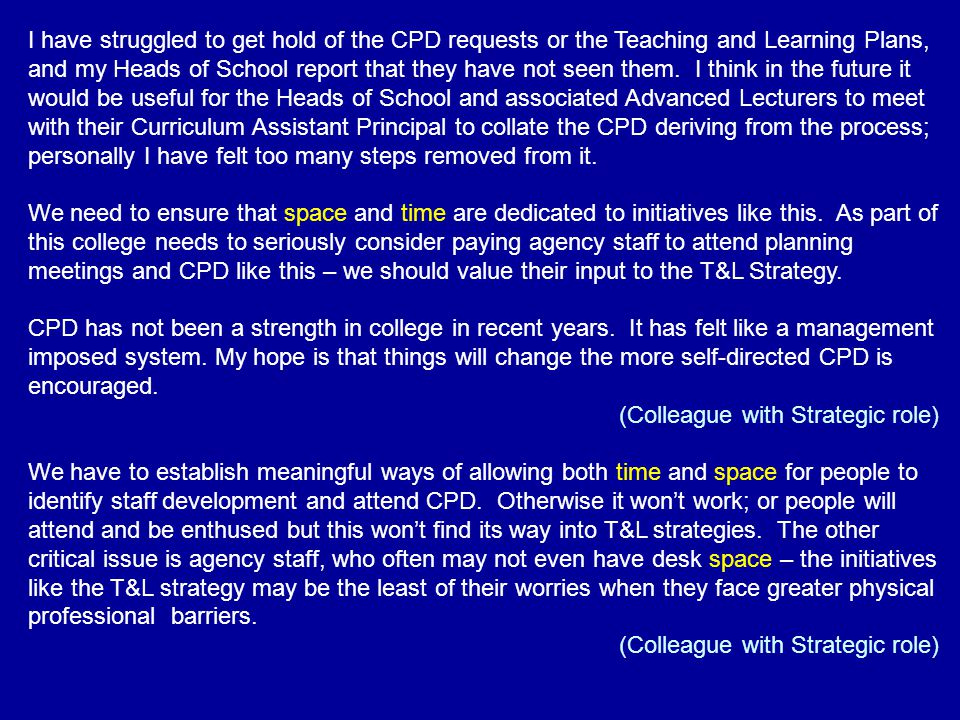 I have struggled to get hold of the CPD requests or the Teaching and Learning Plans, and my Heads of School report that they have not seen them. I thi