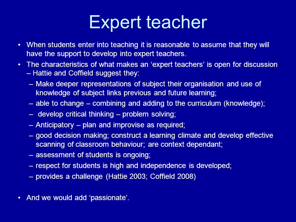 Expert teacher When students enter into teaching it is reasonable to assume that they will have the support to develop into expert teachers.