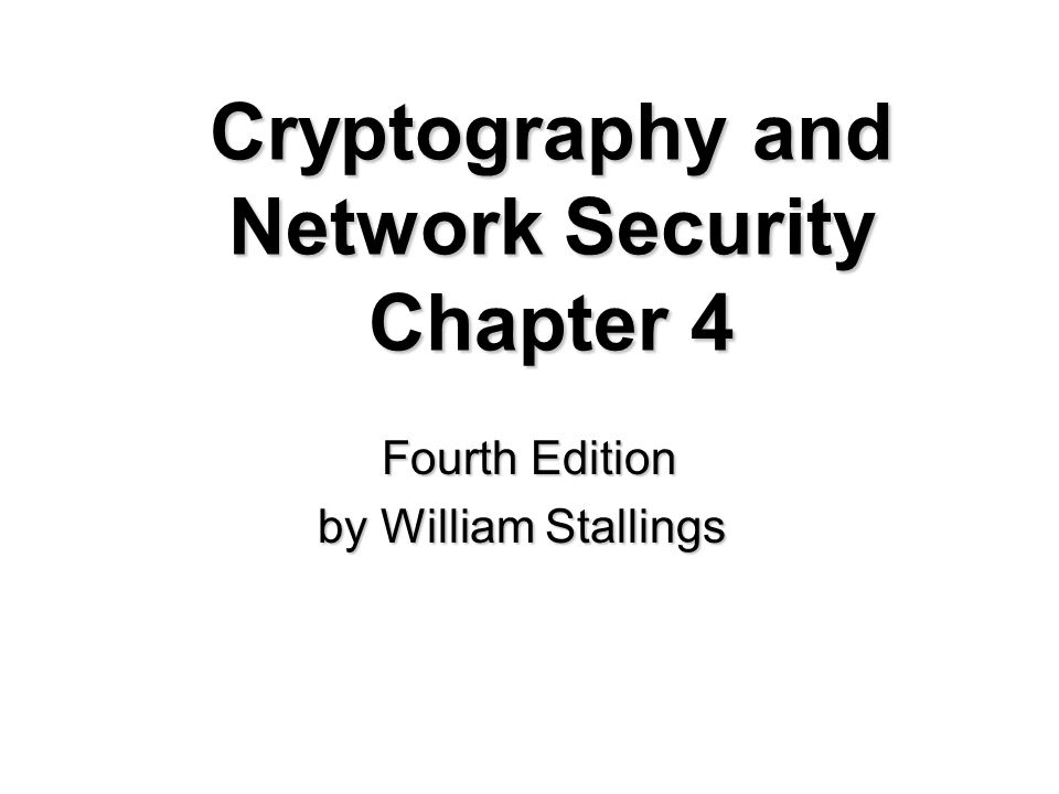 Cryptography and Network Security Chapter 4 Fourth Edition by William Stallings
