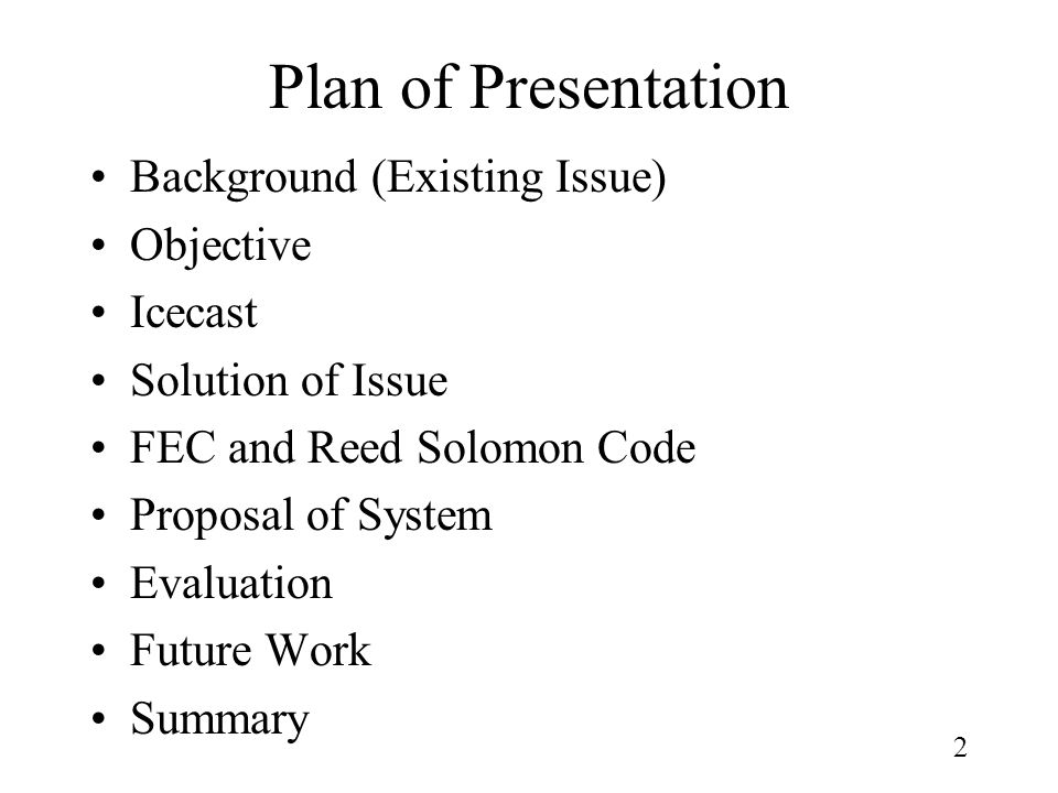 2 Plan of Presentation Background (Existing Issue) Objective Icecast Solution of Issue FEC and Reed Solomon Code Proposal of System Evaluation Future