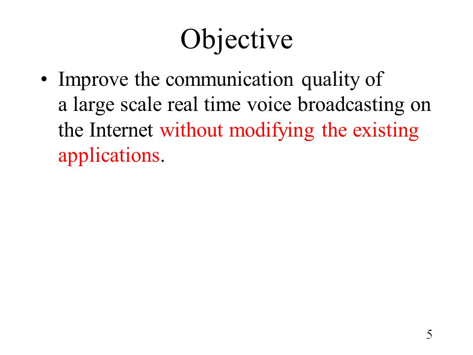 5 Objective Improve the communication quality of a large scale real time voice broadcasting on the Internet without modifying the existing application