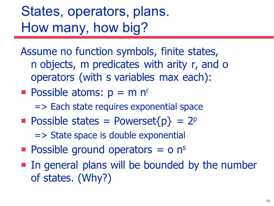 10 States, operators, plans. How many, how big? Assume no function symbols, finite states, n objects, m predicates with arity r, and o operators (with