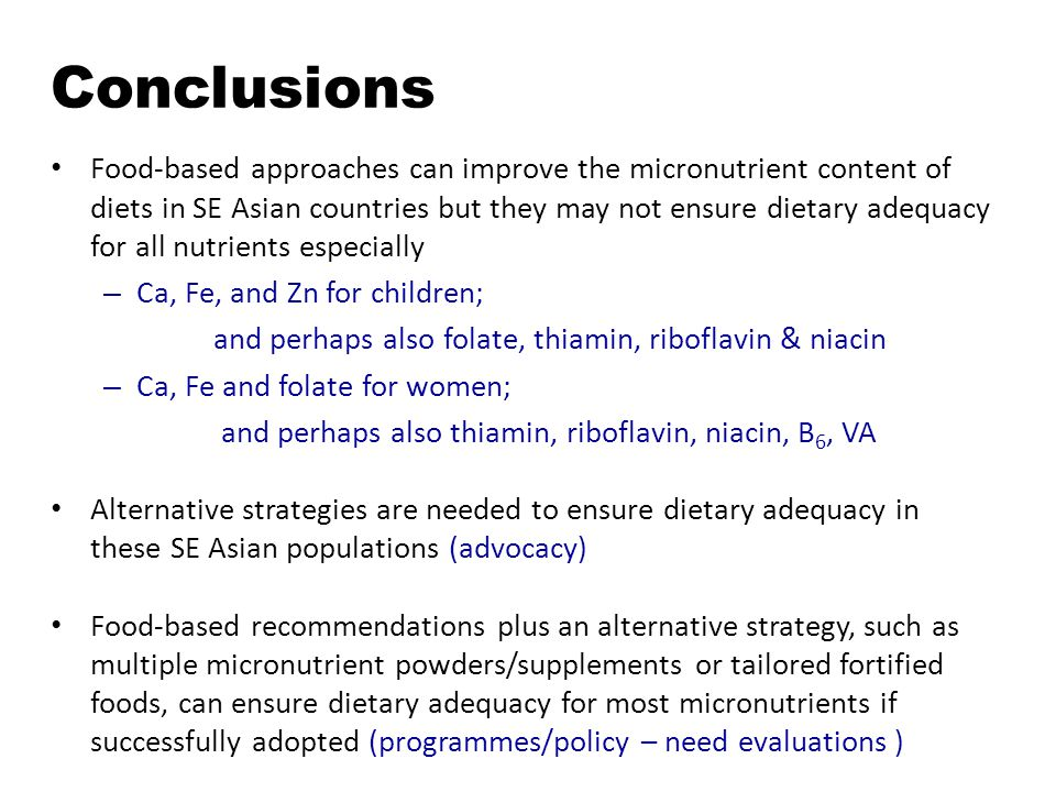 Conclusions Food-based approaches can improve the micronutrient content of diets in SE Asian countries but they may not ensure dietary adequacy for al