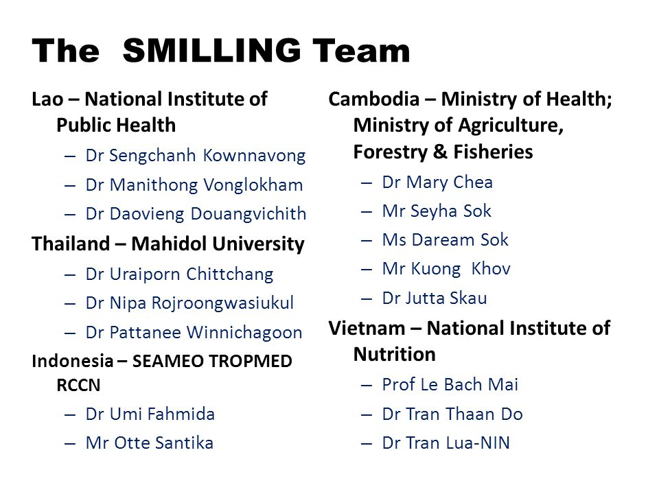 The SMILLING Team Lao – National Institute of Public Health – Dr Sengchanh Kownnavong – Dr Manithong Vonglokham – Dr Daovieng Douangvichith Thailand –