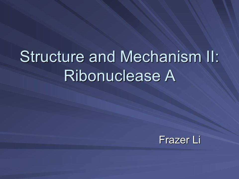 Structure and Mechanism II: Ribonuclease A Frazer Li