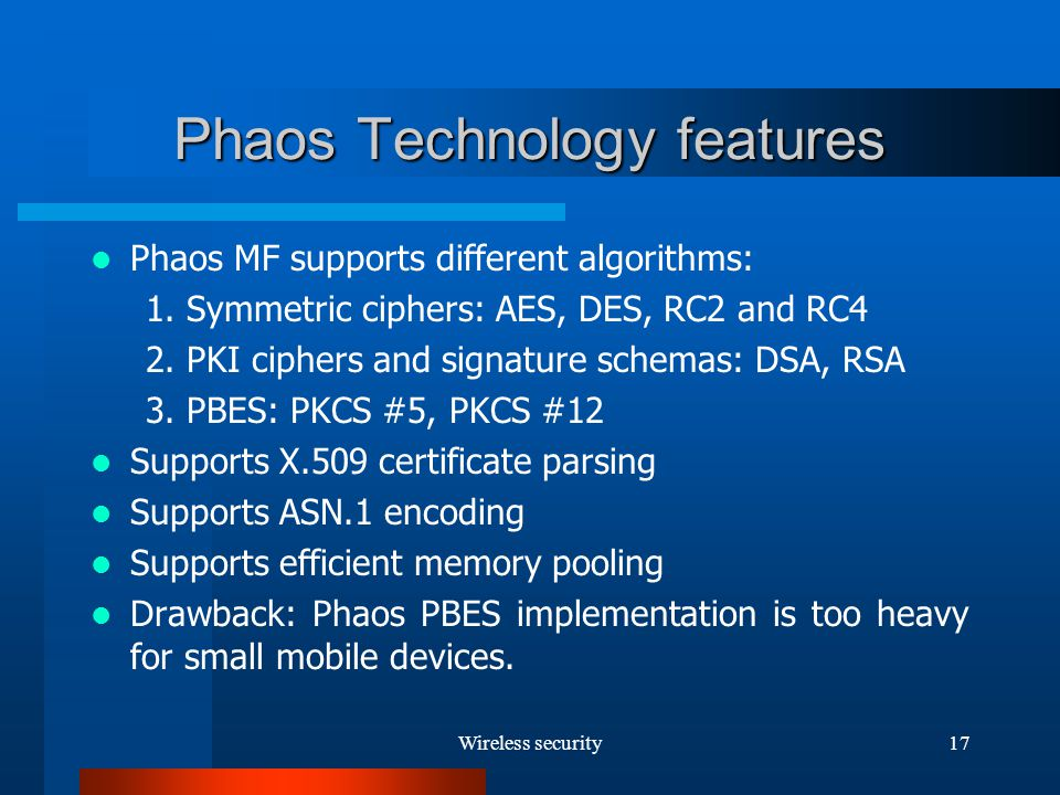 Wireless security17 Phaos Technology features Phaos MF supports different algorithms: 1.