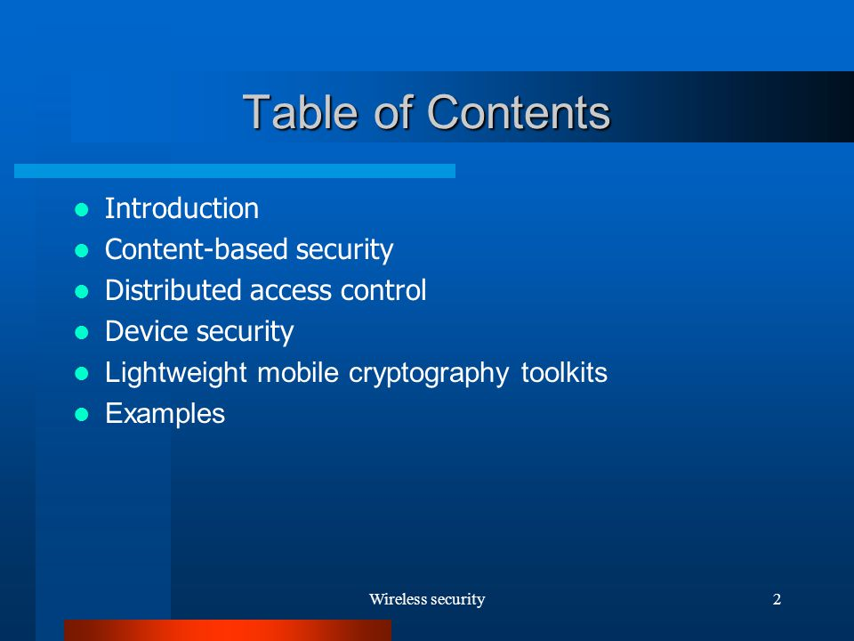 Wireless security2 Table of Contents Introduction Content-based security Distributed access control Device security Lightweight mobile cryptography toolkits Examples