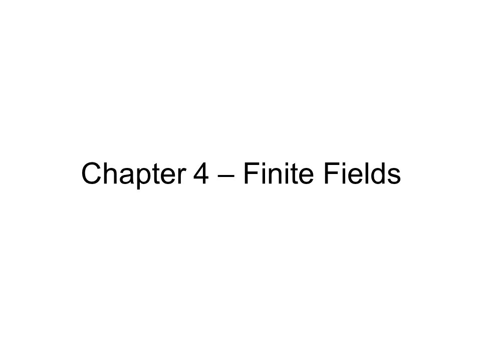 Chapter 4 – Finite Fields