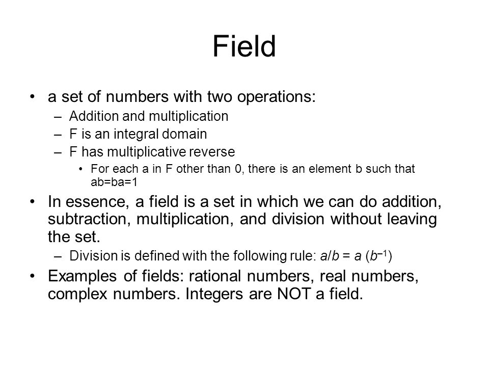 Galois Fields finite fields play a key role in many cryptography algorithms can show number of elements in any finite field must be a power of a prime number p n known as Galois fields denoted GF(p n ) in particular often use the fields: –GF(p) –GF(2 n )
