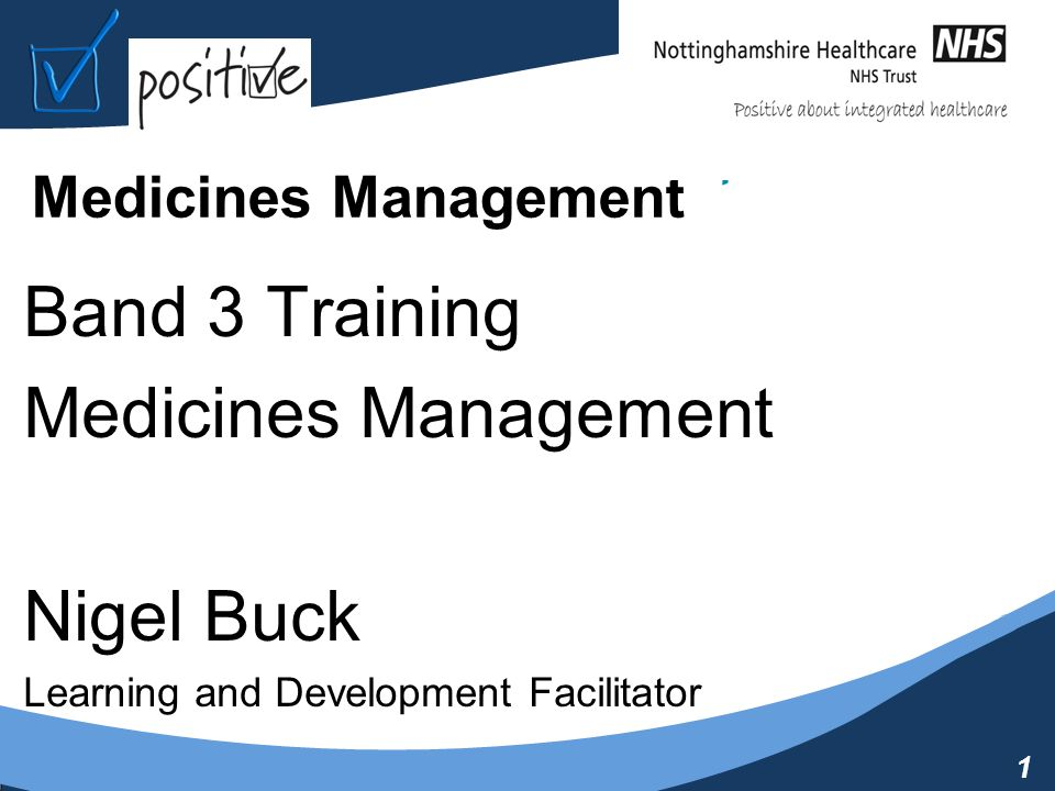 1 Medicines Management Band 3 Training Medicines Management Nigel Buck Learning and Development Facilitator