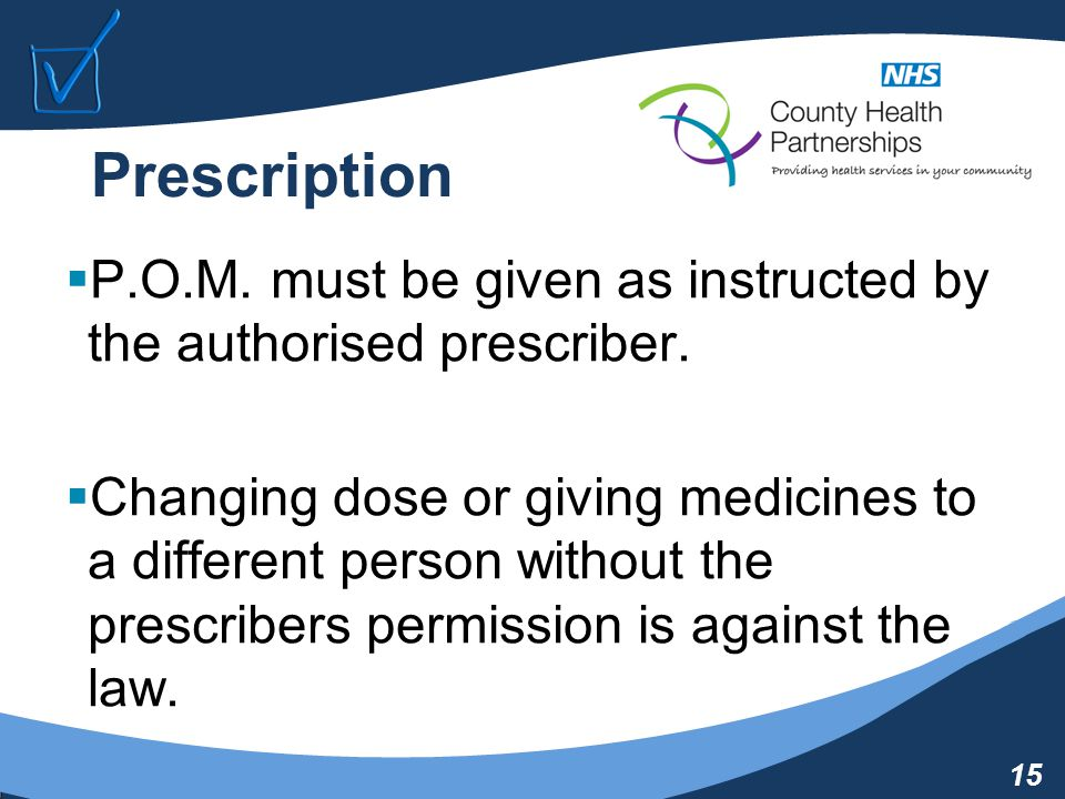 15 Prescription  P.O.M. must be given as instructed by the authorised prescriber.