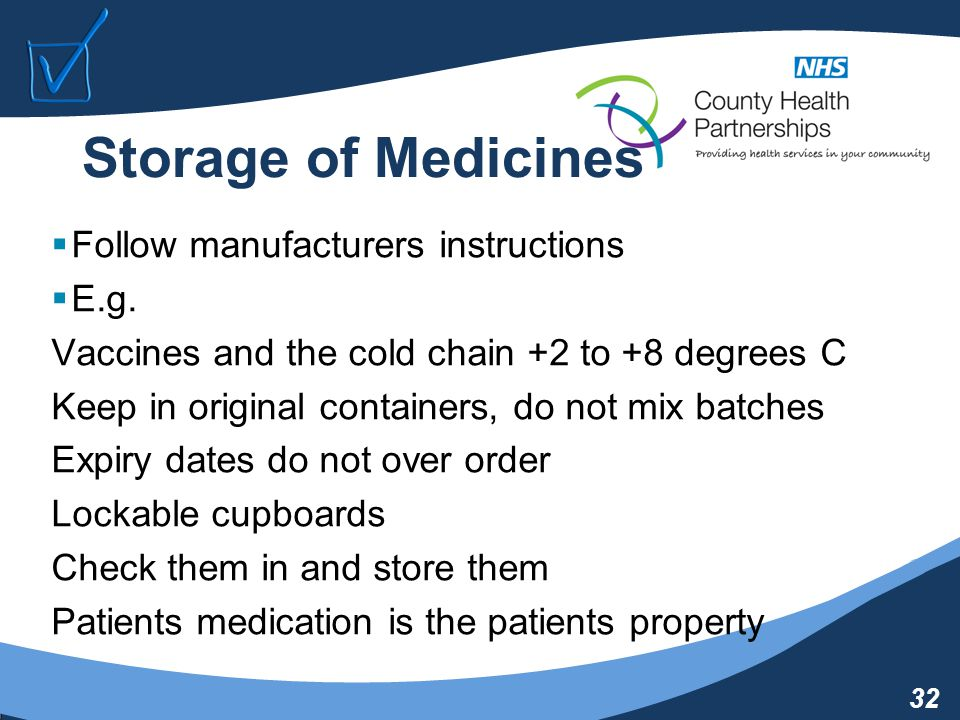 32 Storage of Medicines  Follow manufacturers instructions  E.g.