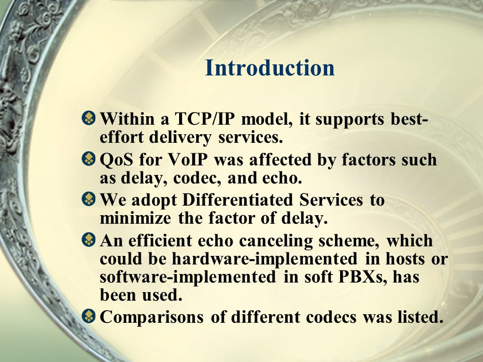 Introduction Within a TCP/IP model, it supports best- effort delivery services. QoS for VoIP was affected by factors such as delay, codec, and echo. W
