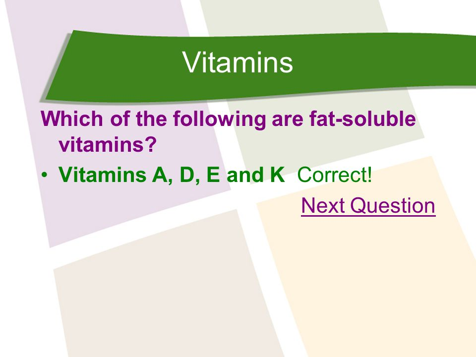 Vitamins Which of the following are fat-soluble vitamins.