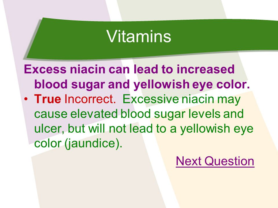 Vitamins Excess niacin can lead to increased blood sugar and yellowish eye color.