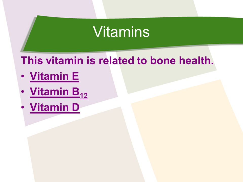 Vitamins This vitamin is related to bone health. Vitamin E Vitamin B 12Vitamin B 12 Vitamin D