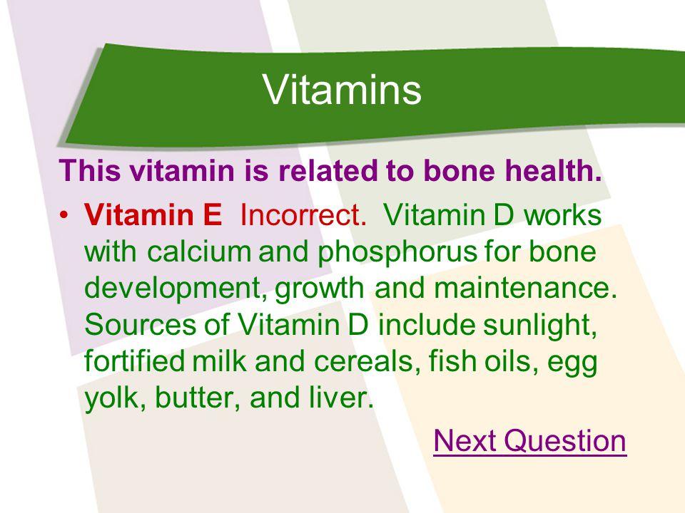 Vitamins This vitamin is related to bone health. Vitamin E Incorrect.