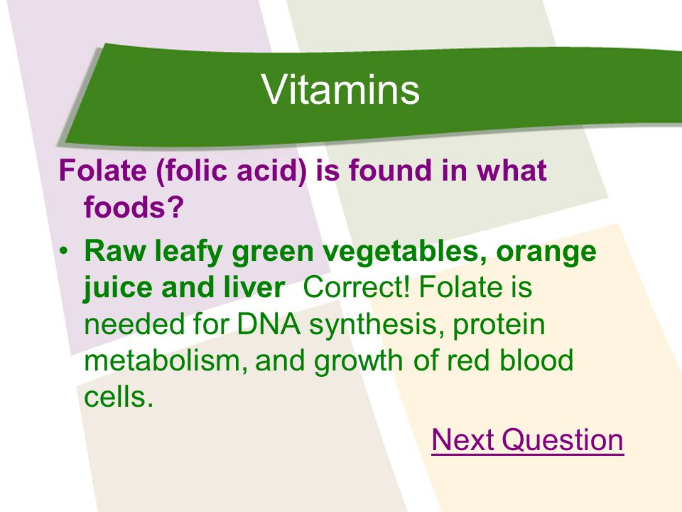Vitamins Folate (folic acid) is found in what foods.