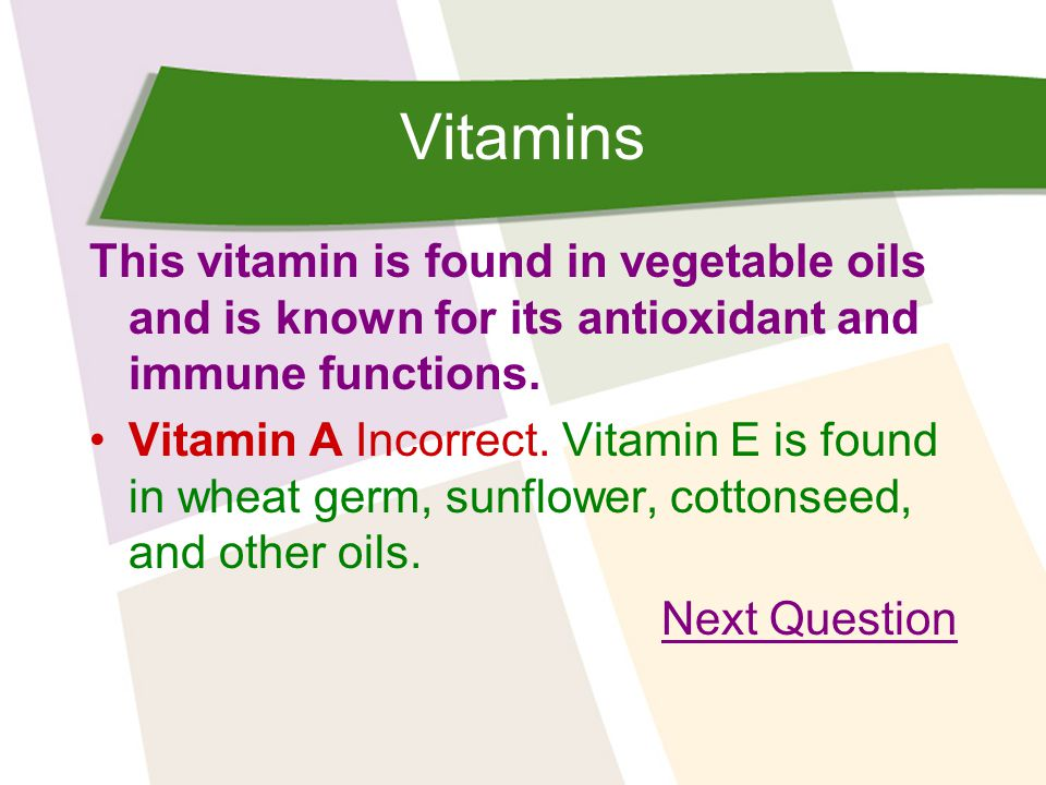 Vitamins This vitamin is found in vegetable oils and is known for its antioxidant and immune functions.