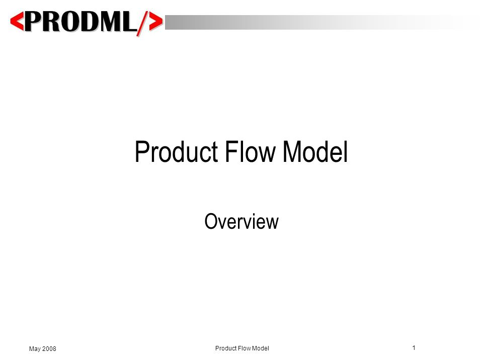 1 Product Flow Model May 2008 Product Flow Model Overview