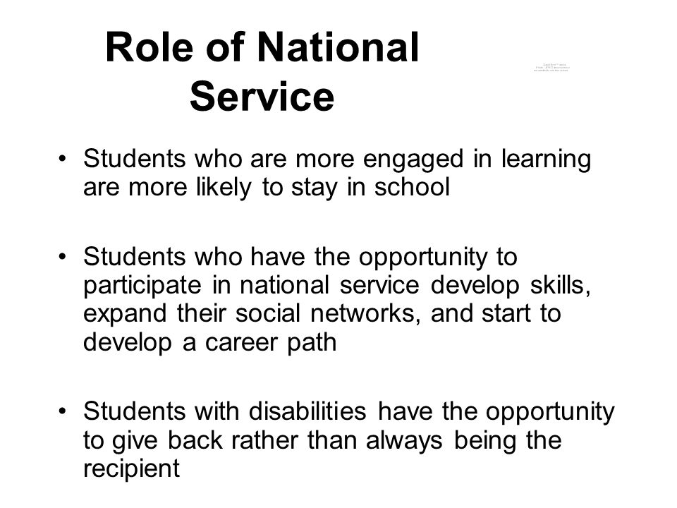 Role of National Service Has significant potential to change these poor outcomes Can assist school districts in addressing Indicators 1, 2, 13, 14 Meet the transition and LRE requirements under IDEA 2004