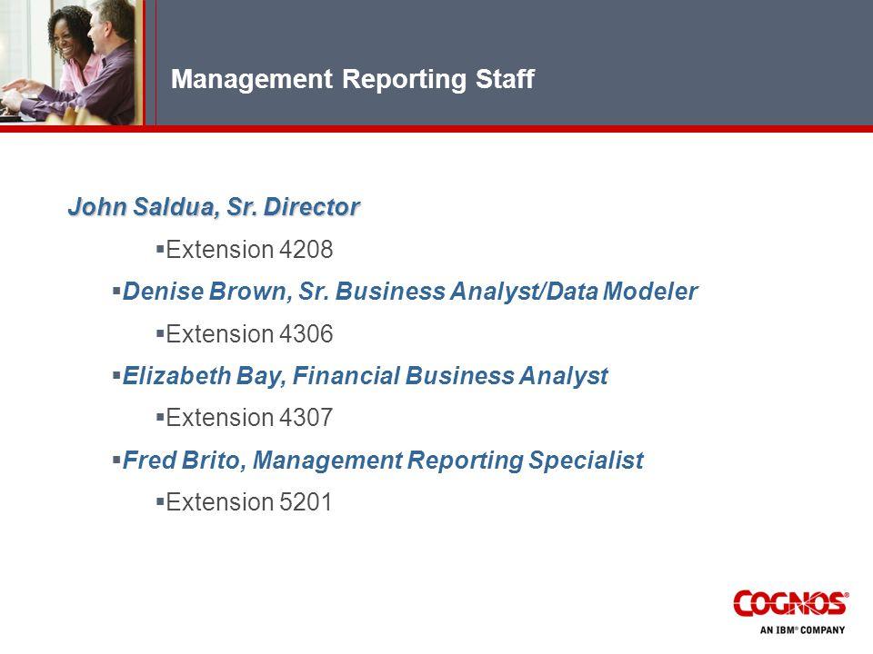 Management Reporting Staff John Saldua, Sr. Director  Extension 4208  Denise Brown, Sr.