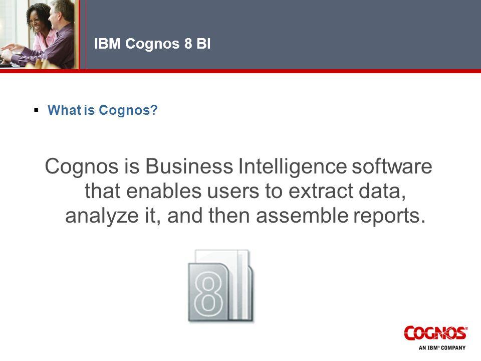 IBM Cognos 8 BI  What is Cognos.