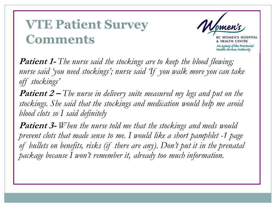 VTE Patient Survey Comments Patient 1- The nurse said the stockings are to keep the blood flowing; nurse said 'you need stockings'; nurse said 'If you