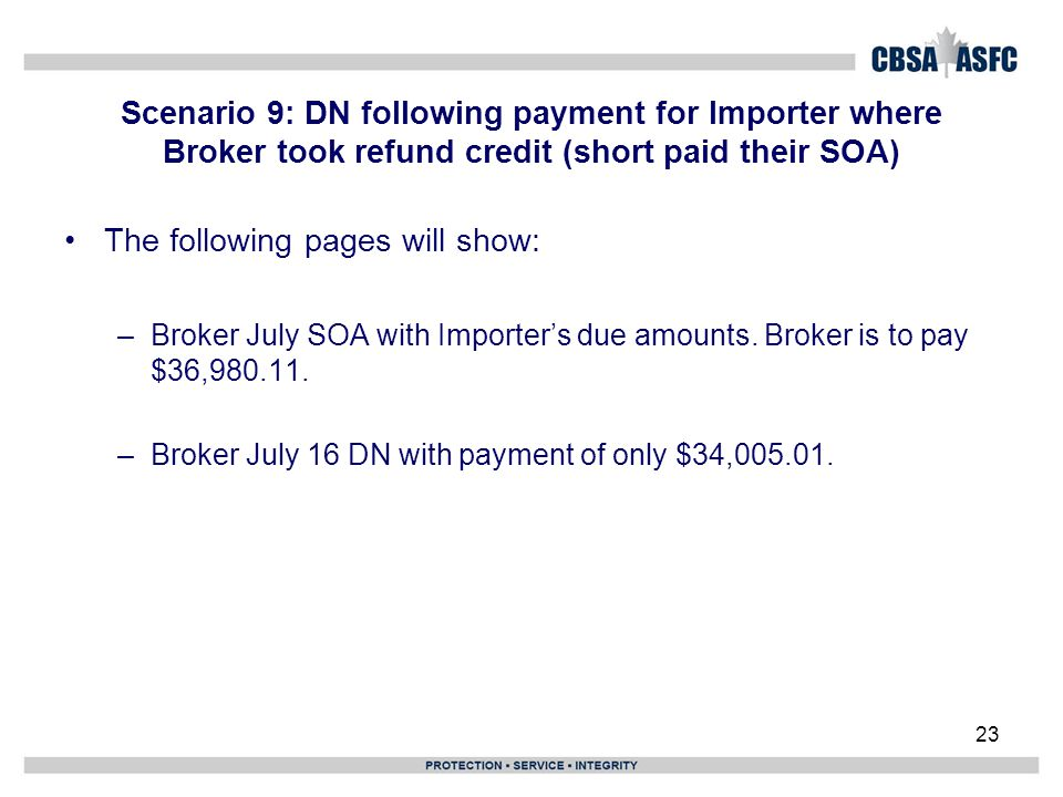 Scenario 9: DN following payment for Importer where Broker took refund credit (short paid their SOA) 23 The following pages will show: –Broker July SO