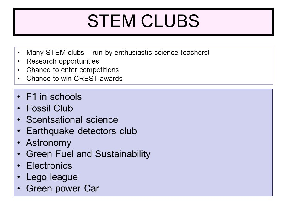 STEM CLUBS Many STEM clubs – run by enthusiastic science teachers.