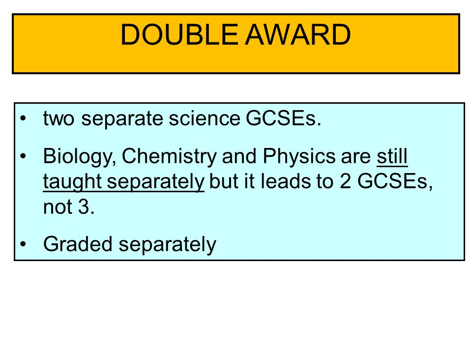 two separate science GCSEs.