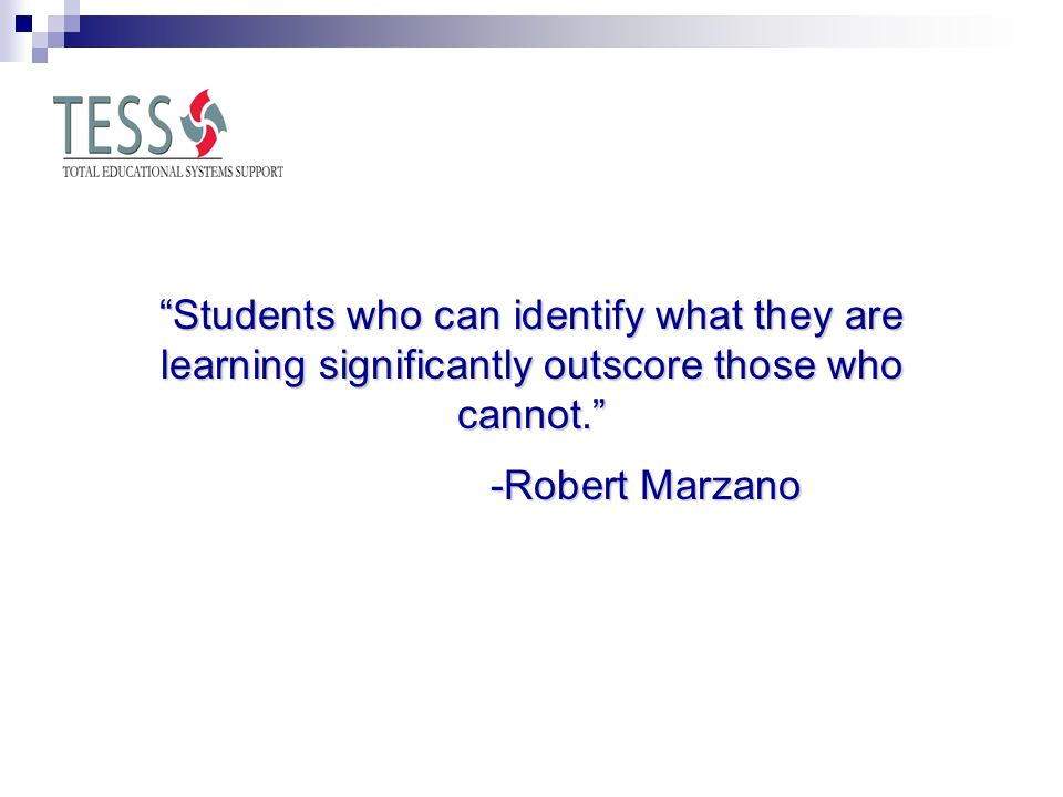 """Students who can identify what they are learning significantly outscore those who cannot."" -Robert Marzano -Robert Marzano"