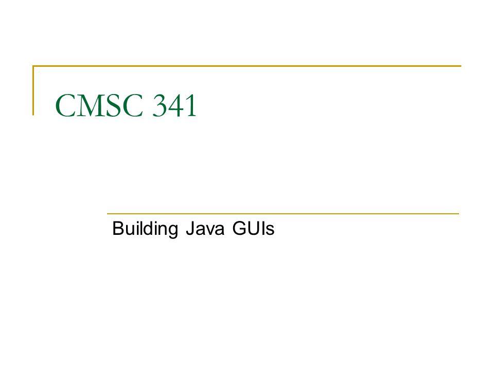 09/26/2007 CMSC 341 GUI 2 Why Java GUI Development.