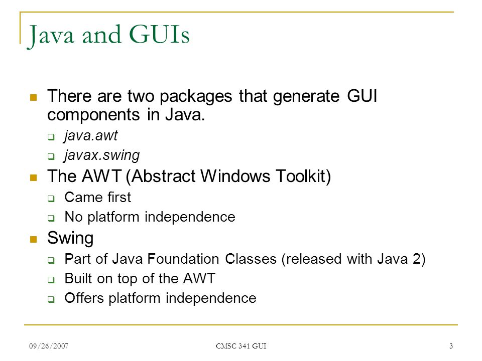 09/26/2007 CMSC 341 GUI 4 Containers In Java, all GUI objects go into a Container.