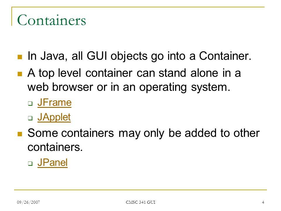 09/26/2007 CMSC 341 GUI 35 Panels of Panels Often GUI programmers create methods to create Panels.