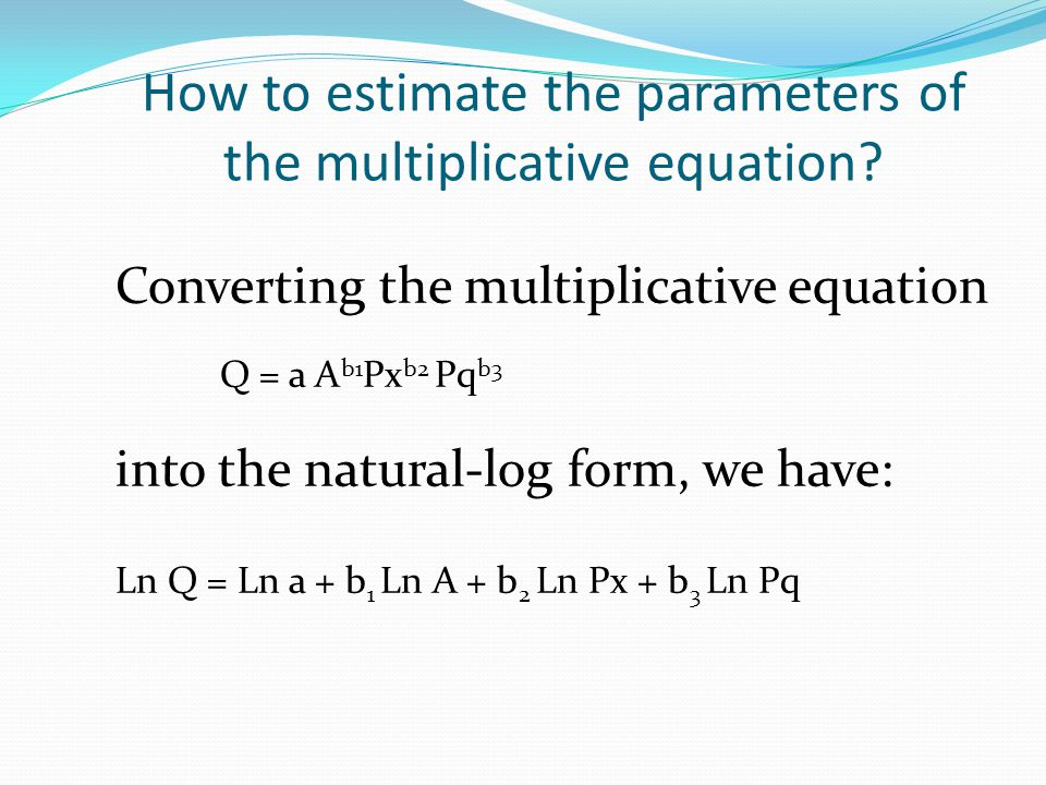 How to estimate the parameters of the multiplicative equation? Converting the multiplicative equation Q = a A b1 Px b2 Pq b3 into the natural-log form
