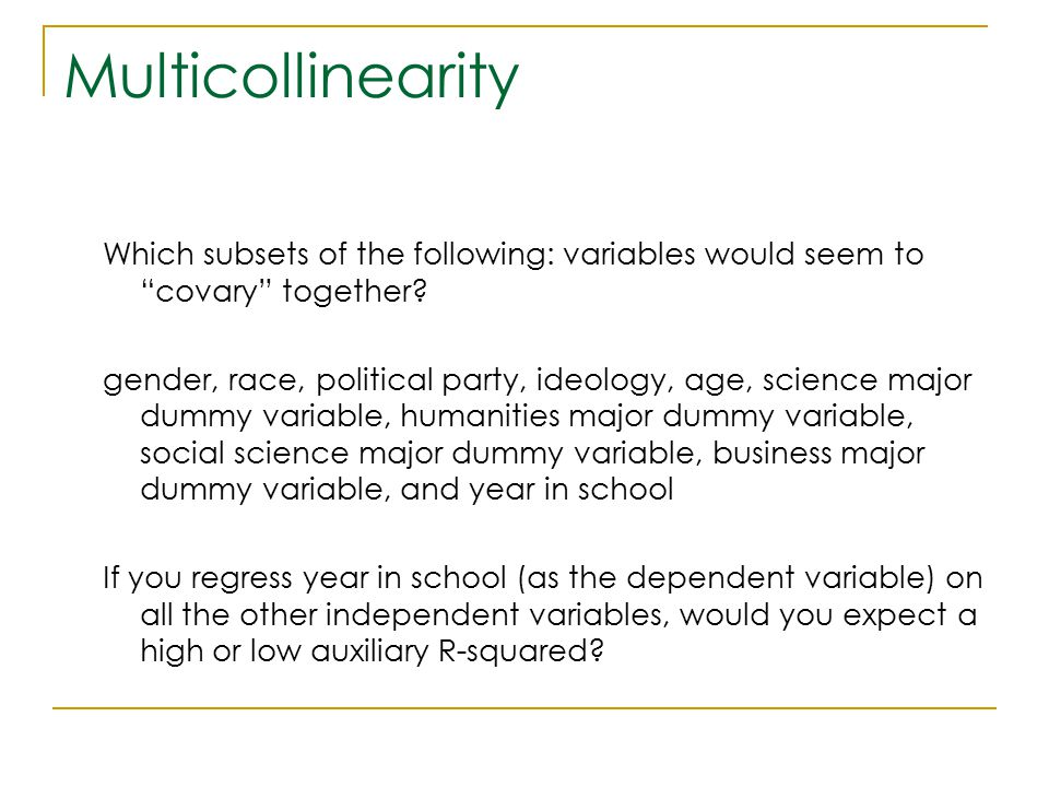 "Multicollinearity Which subsets of the following: variables would seem to ""covary"" together? gender, race, political party, ideology, age, science maj"