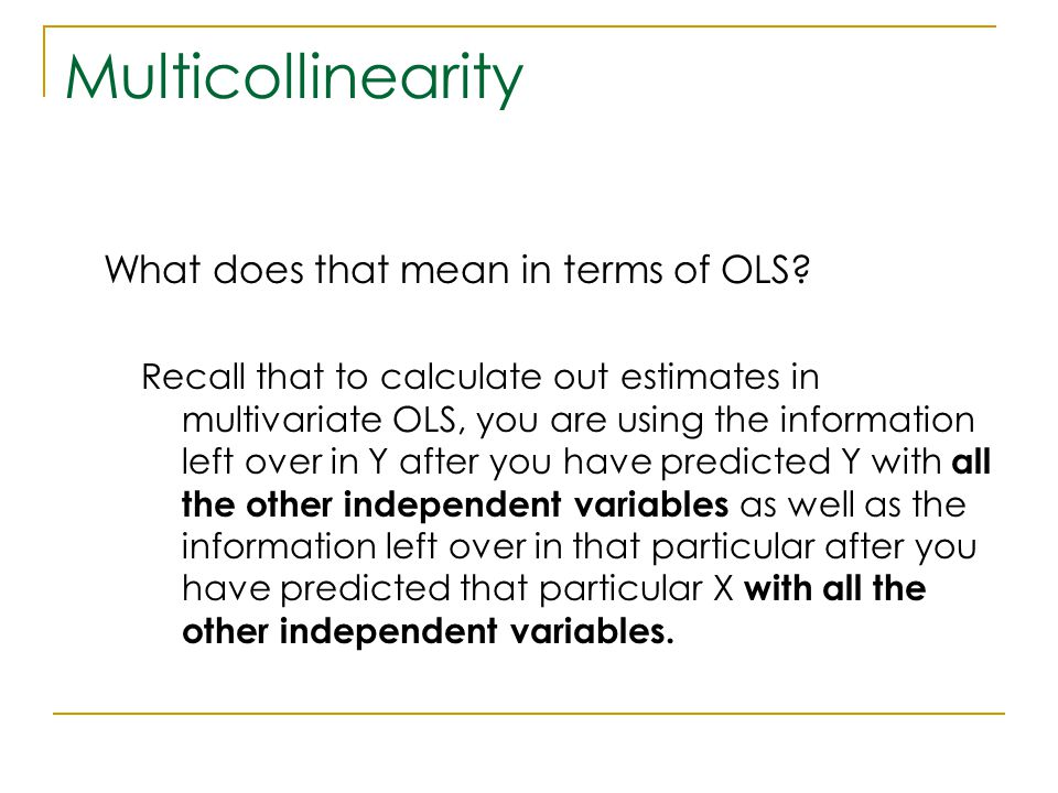 Multicollinearity What does that mean in terms of OLS? Recall that to calculate out estimates in multivariate OLS, you are using the information left