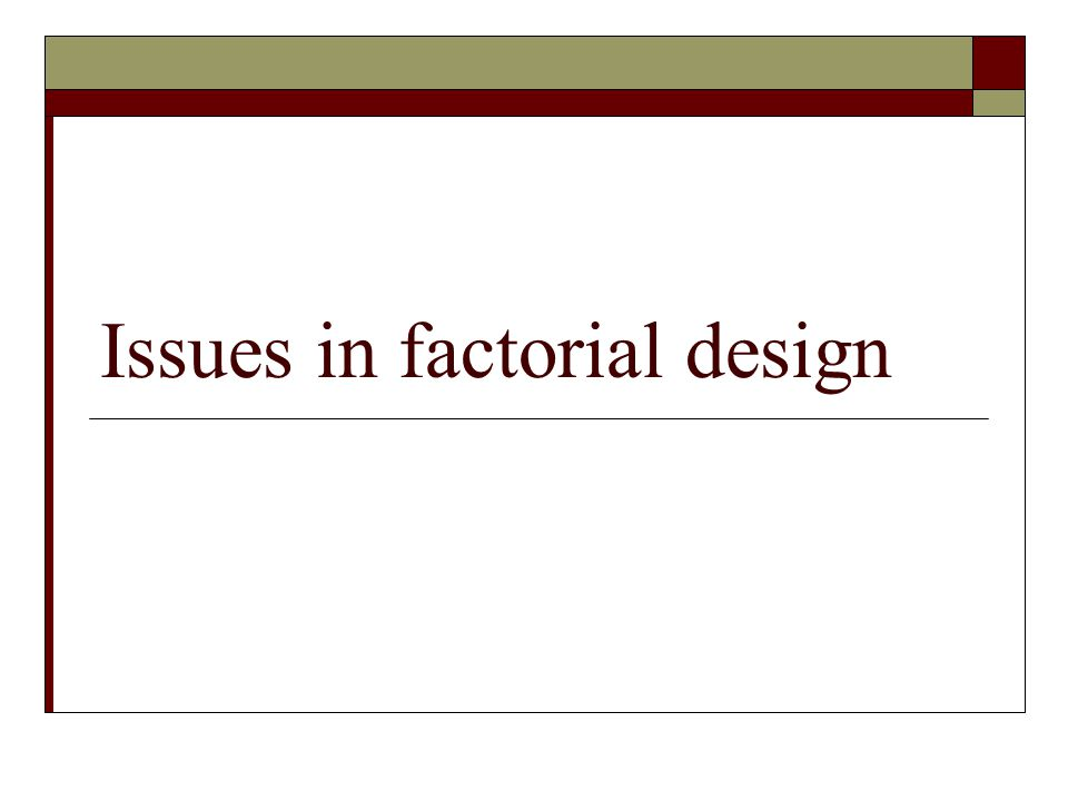 Issues in factorial design