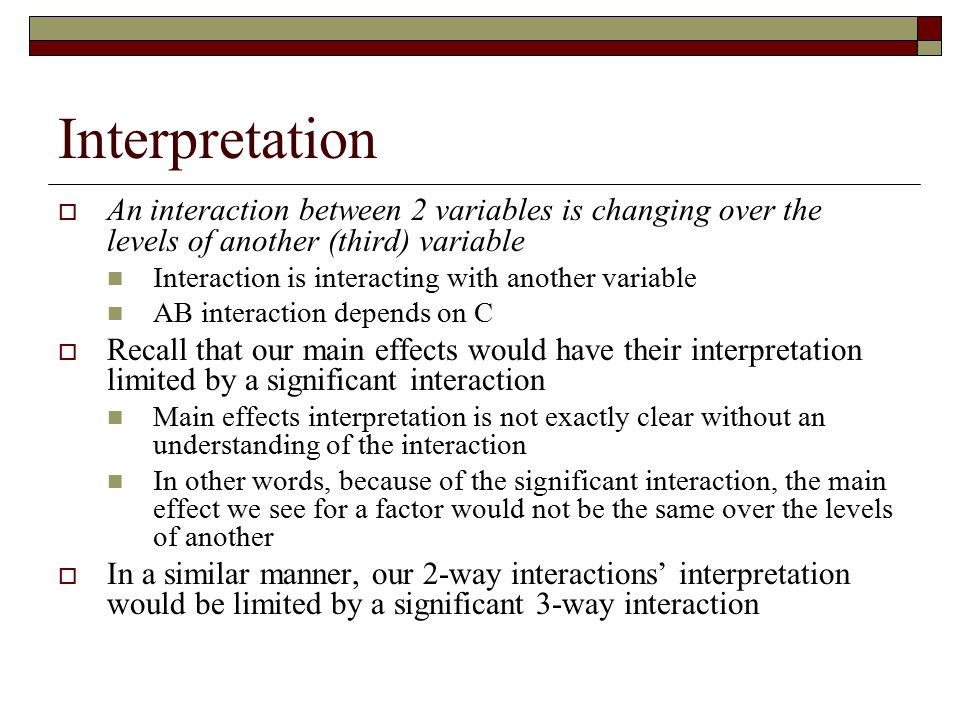 Interpretation  An interaction between 2 variables is changing over the levels of another (third) variable Interaction is interacting with another va