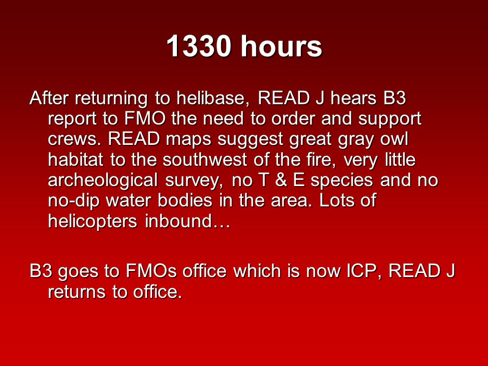 1330 hours After returning to helibase, READ J hears B3 report to FMO the need to order and support crews.