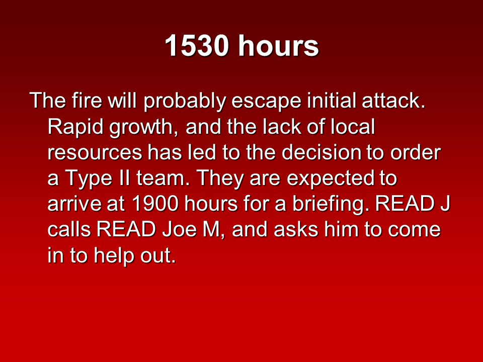 1530 hours The fire will probably escape initial attack.