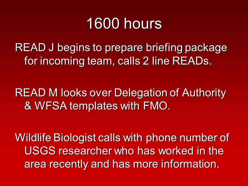 1600 hours READ J begins to prepare briefing package for incoming team, calls 2 line READs.