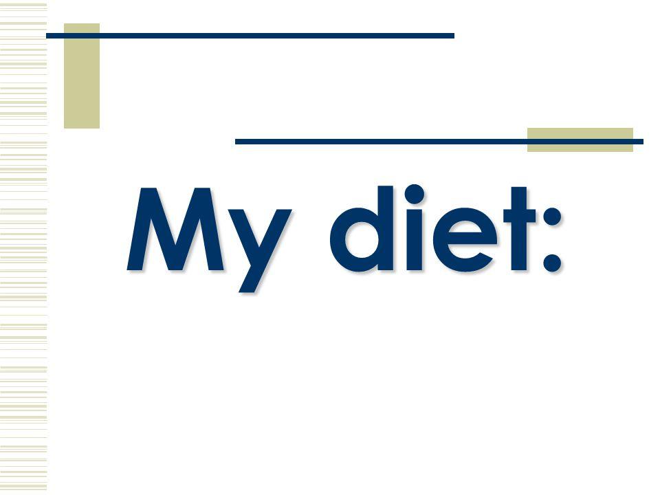 My diet: