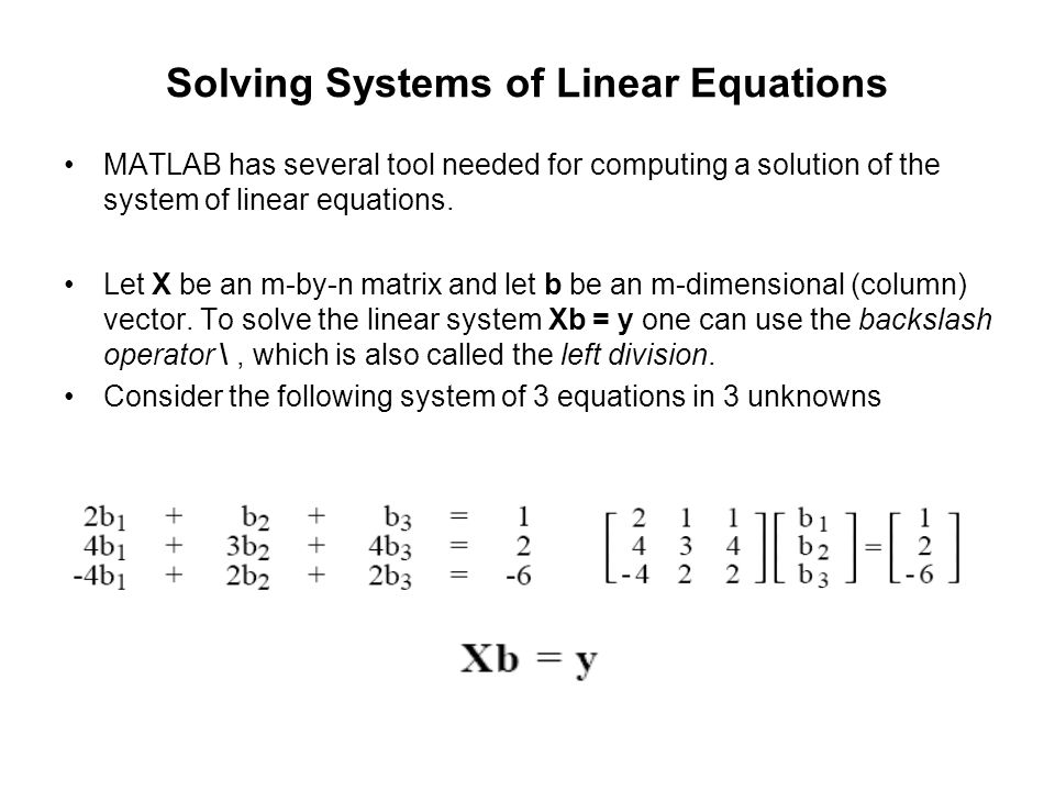 Solving Systems of Linear Equations MATLAB has several tool needed for computing a solution of the system of linear equations. Let X be an m-by-n matr