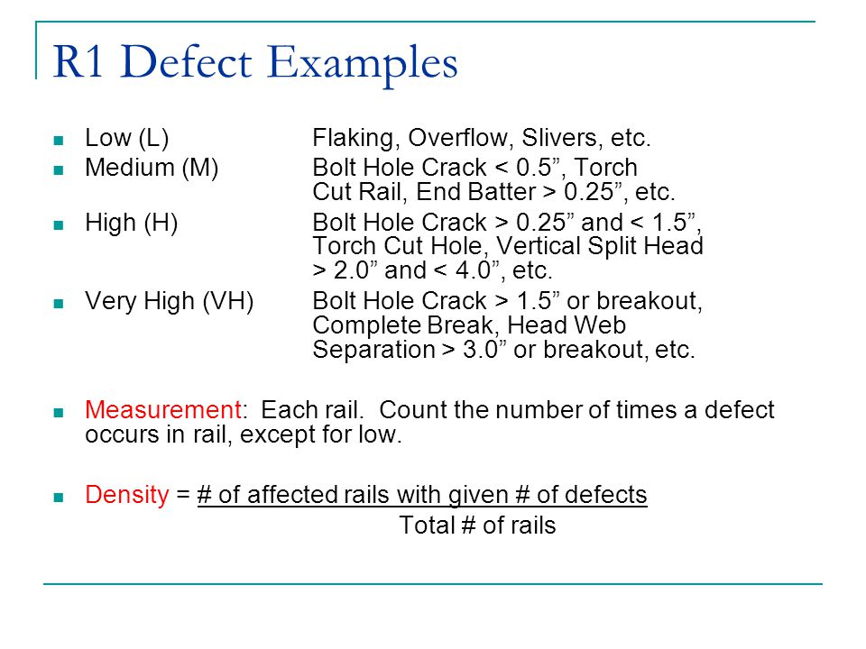 """R1 Defect Examples Low (L) Flaking, Overflow, Slivers, etc. Medium (M)Bolt Hole Crack 0.25"""", etc. High (H)Bolt Hole Crack > 0.25"""" and 2.0"""" and < 4.0"""","""