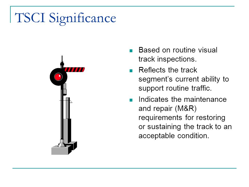 TSCI Significance Based on routine visual track inspections.